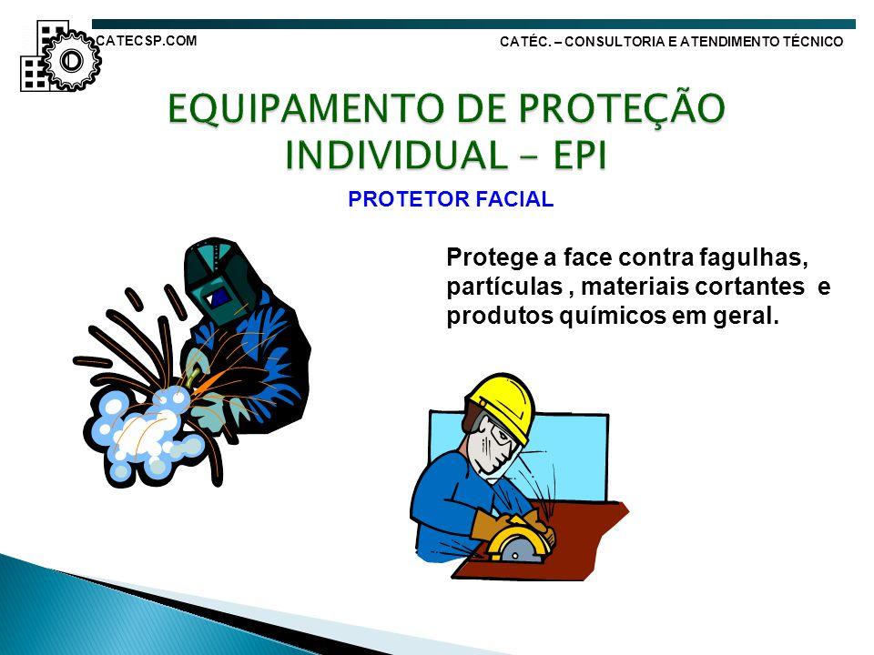 PROTETOR FACIAL Protege a face contra fagulhas, partículas, materiais cortantes e produtos químicos em geral. CATÉC. – CONSULTORIA E ATENDIMENTO TÉCNI
