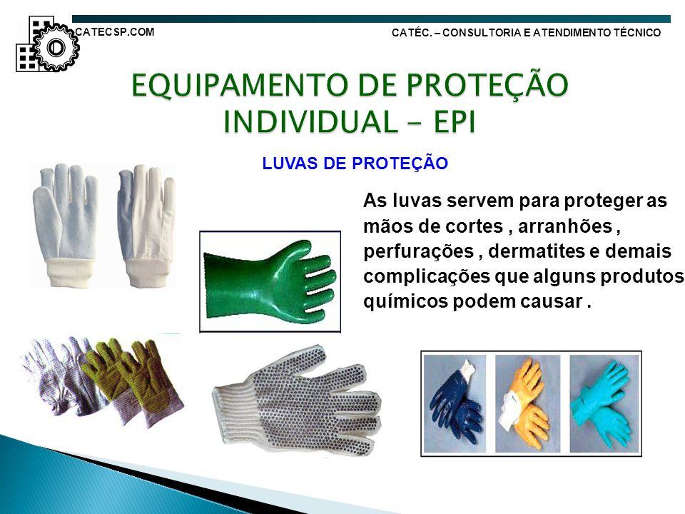 LUVAS DE PROTEÇÃO As luvas servem para proteger as mãos de cortes, arranhões, perfurações, dermatites e demais complicações que alguns produtos químic