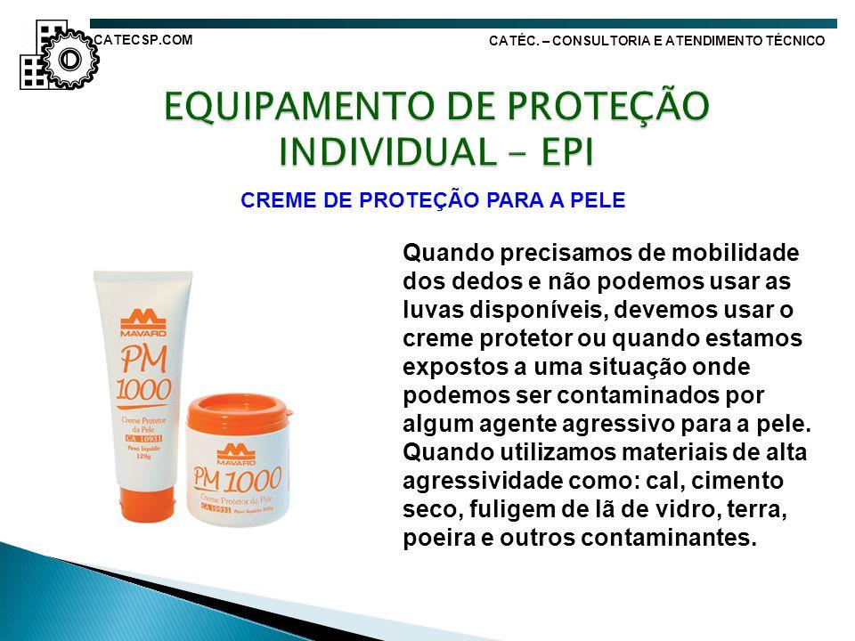 CREME DE PROTEÇÃO PARA A PELE Quando precisamos de mobilidade dos dedos e não podemos usar as luvas disponíveis, devemos usar o creme protetor ou quan