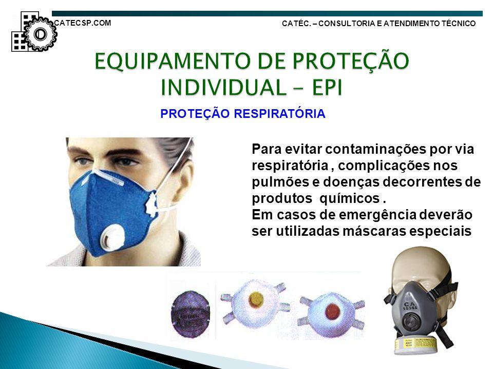 PROTEÇÃO RESPIRATÓRIA Para evitar contaminações por via respiratória, complicações nos pulmões e doenças decorrentes de produtos químicos. Em casos de