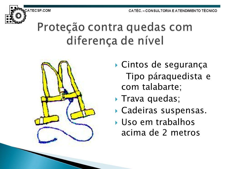 Cintos de segurança Tipo páraquedista e com talabarte; Trava quedas; Cadeiras suspensas. Uso em trabalhos acima de 2 metros CATÉC. – CONSULTORIA E ATE