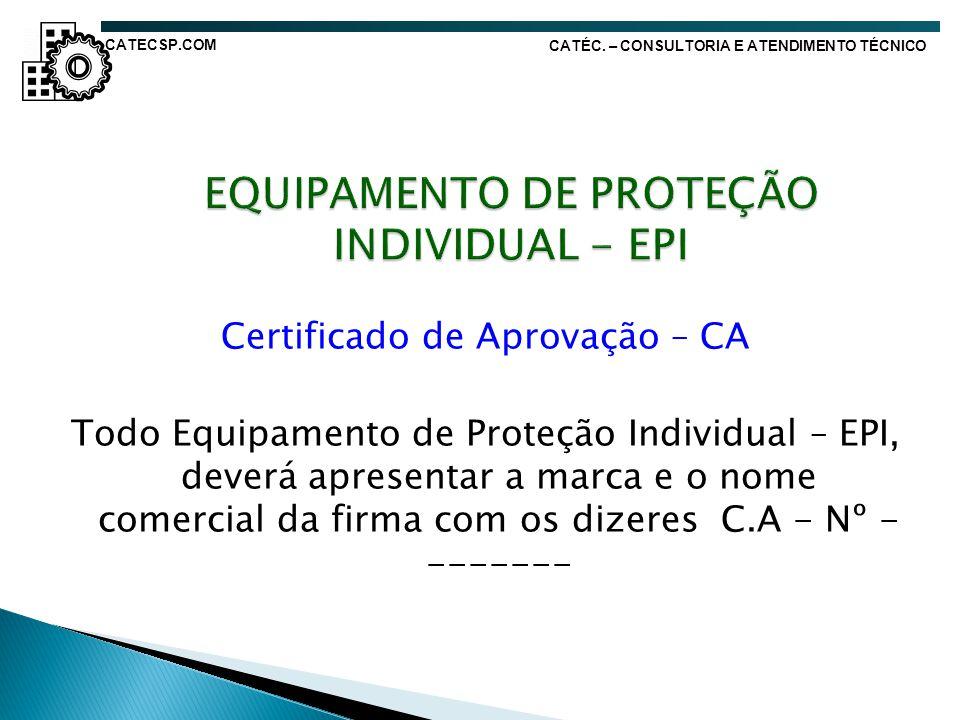 Certificado de Aprovação – CA Todo Equipamento de Proteção Individual – EPI, deverá apresentar a marca e o nome comercial da firma com os dizeres C.A