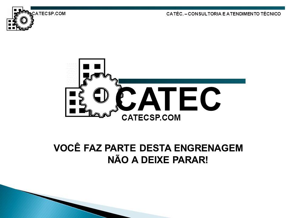 CATÉC. – CONSULTORIA E ATENDIMENTO TÉCNICO VOCÊ FAZ PARTE DESTA ENGRENAGEM NÃO A DEIXE PARAR! CATEC CATECSP.COM