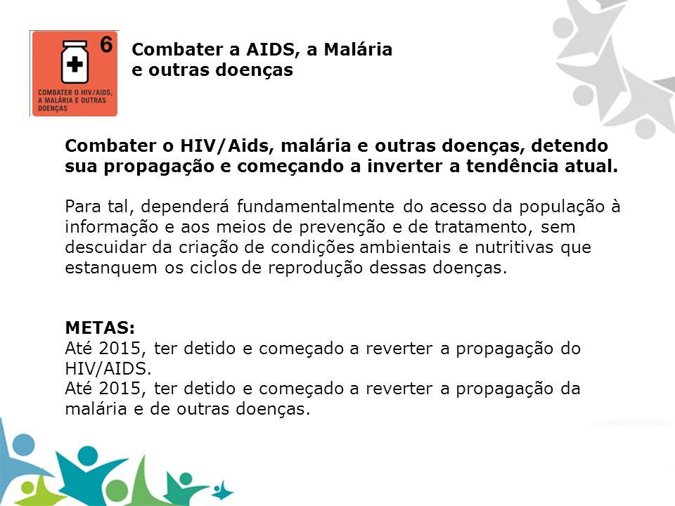 Combater a AIDS, a Malária e outras doenças Combater o HIV/Aids, malária e outras doenças, detendo sua propagação e começando a inverter a tendência a