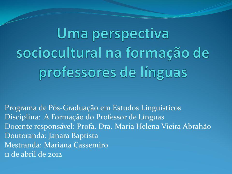 Programa de Pós-Graduação em Estudos Linguísticos Disciplina: A Formação do Professor de Línguas Docente responsável: Profa. Dra. Maria Helena Vieira