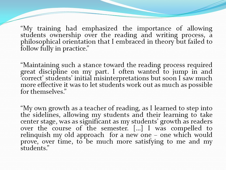 My training had emphasized the importance of allowing students ownership over the reading and writing process, a philosophical orientation that I embr