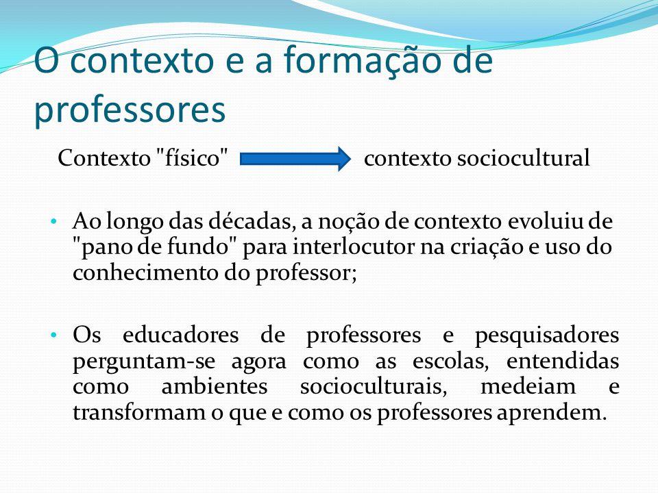 O contexto e a formação de professores Contexto