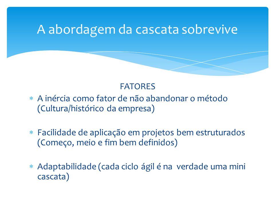 MUDANÇAS O método cascata se adaptou ao longo dos anos (tayloring) Possibilidade de terceirização (apenas uma etapa é adicionada ao processo) Testes são importantes (testes são executados antecipadamente em relação à metodologia clássica) A abordagem da cascata sobrevive