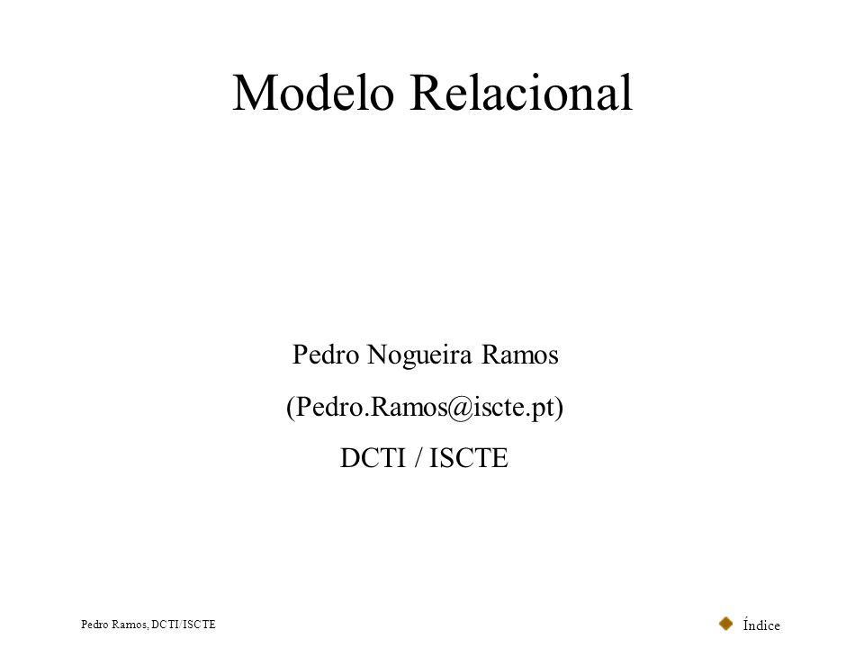 Índice Pedro Ramos, DCTI/ISCTE Relacional - Índice Relação Produto Cartesiano Definição de Relação Chave Primária Critérios para adopção de Chave Primária Chave Estrangeira Integridade da Chave Estrangeira Joins Transposição a partir do UML Especificação de Atributos Optimizações Índices Arquivo Parameterização Transacções Concorrência