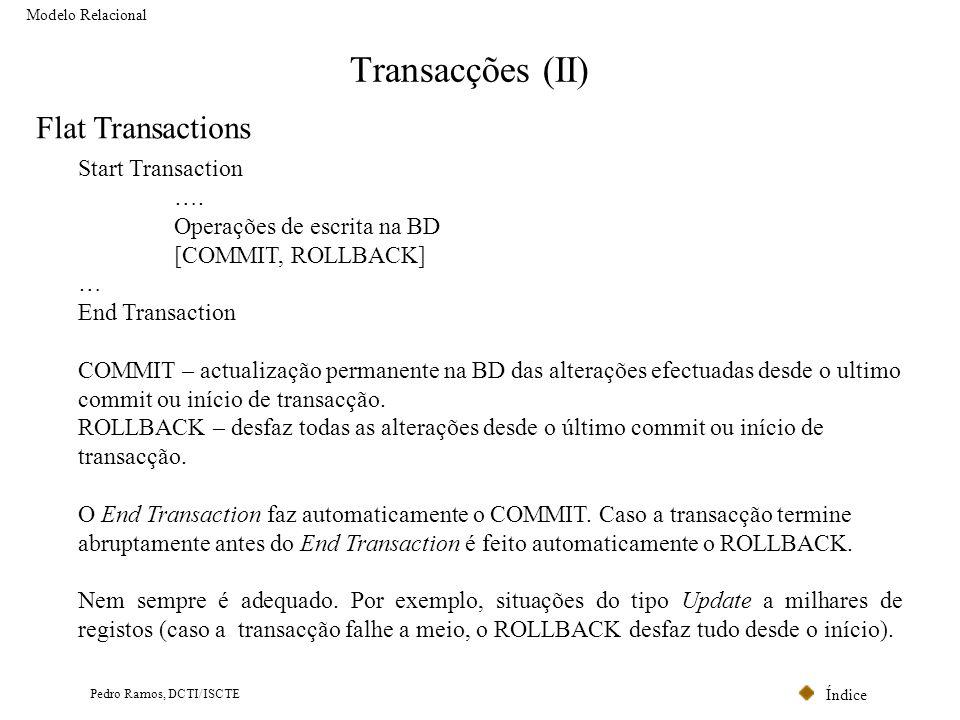 Índice Pedro Ramos, DCTI/ISCTE Transacções (II) Modelo Relacional Flat Transactions Start Transaction …. Operações de escrita na BD [COMMIT, ROLLBACK]