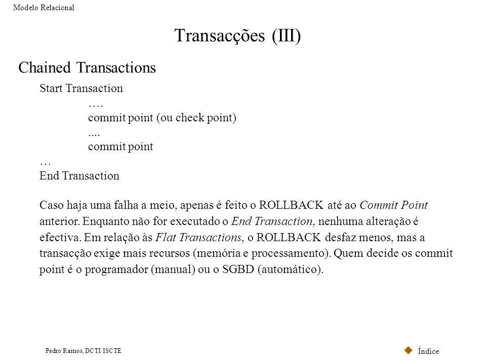 Índice Pedro Ramos, DCTI/ISCTE Transacções (III) Modelo Relacional Chained Transactions Start Transaction …. commit point (ou check point).... commit