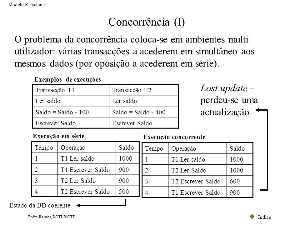 Índice Pedro Ramos, DCTI/ISCTE Concorrência (I) O problema da concorrência coloca-se em ambientes multi utilizador: várias transacções a acederem em s