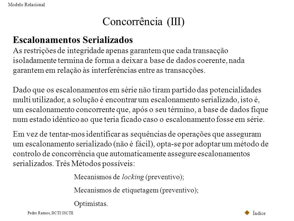 Índice Pedro Ramos, DCTI/ISCTE Concorrência (III) Modelo Relacional Escalonamentos Serializados As restrições de integridade apenas garantem que cada