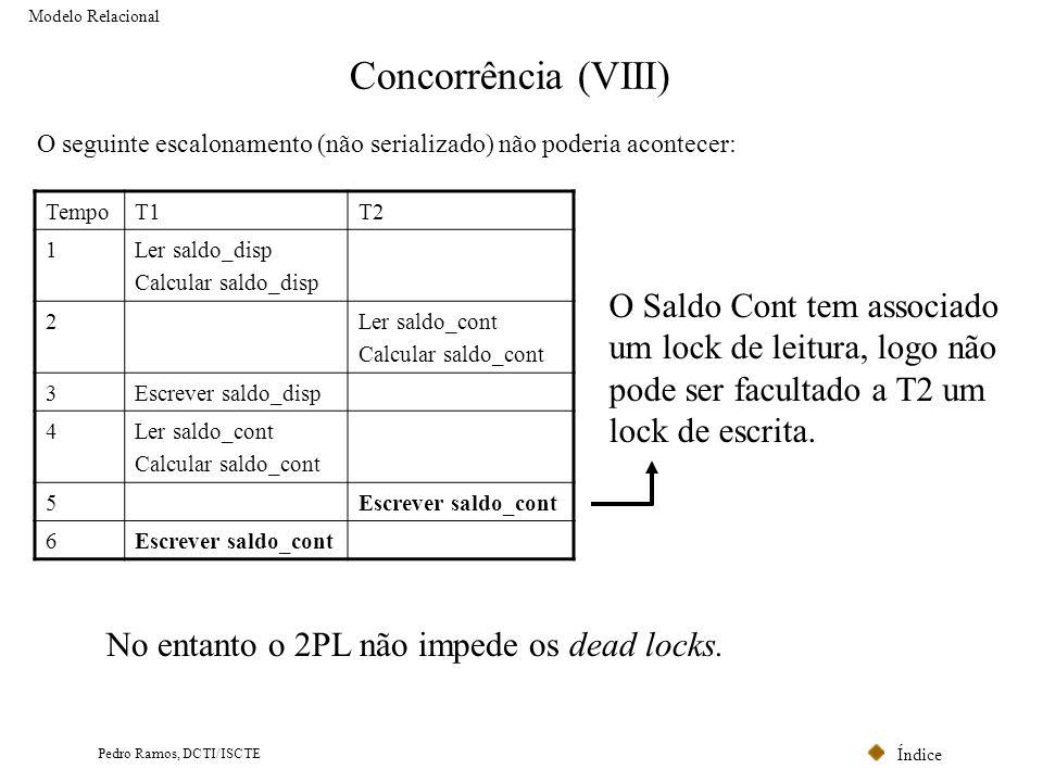 Índice Pedro Ramos, DCTI/ISCTE Concorrência (VIII) Modelo Relacional O Saldo Cont tem associado um lock de leitura, logo não pode ser facultado a T2 u