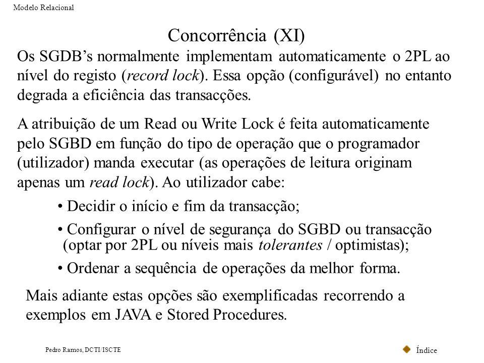 Índice Pedro Ramos, DCTI/ISCTE Concorrência (XI) Modelo Relacional Os SGDBs normalmente implementam automaticamente o 2PL ao nível do registo (record