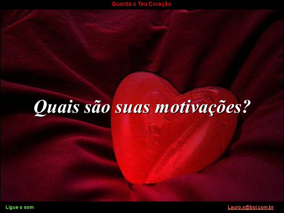 Ligue o som Lauro.x@bol.com.brLauro.x@bol.com.br Guarda o Teu Coração Como está o seu coração? Ligue o som Lauro.x@bol.com.brLauro.x@bol.com.br
