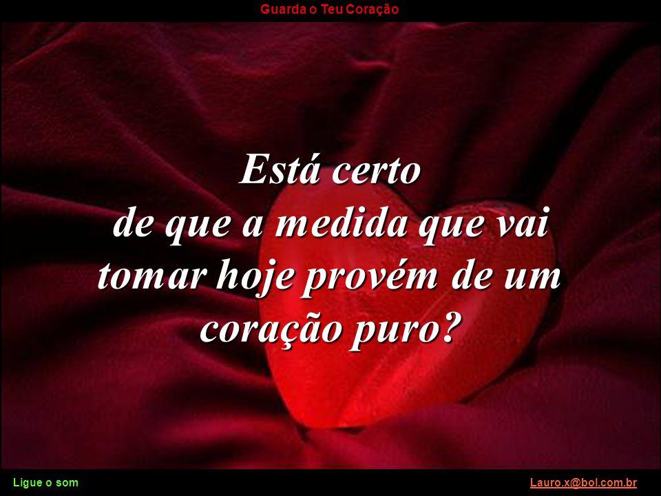 Ligue o som Lauro.x@bol.com.brLauro.x@bol.com.br Guarda o Teu Coração Quais são suas motivações? Ligue o som Lauro.x@bol.com.brLauro.x@bol.com.br