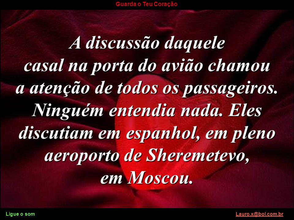 Ligue o som Lauro.x@bol.com.brLauro.x@bol.com.br Guarda o Teu Coração Clique para avançar Ligue o som Lauro.x@bol.com.brLauro.x@bol.com.br