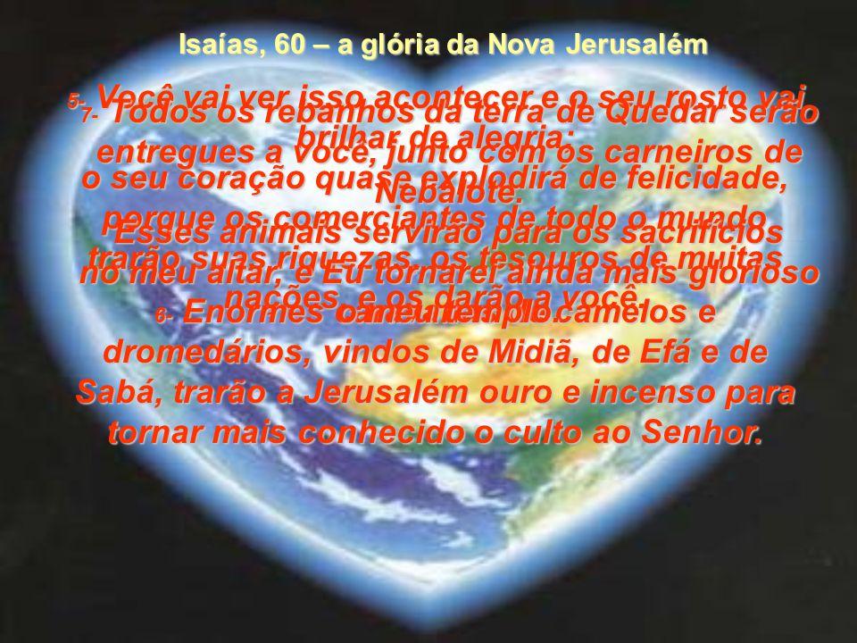 1- 1- Levante-se, meu povo! Chegou a hora de a sua luz brilhar para todas as nações, porque a glória do Senhor vai surgir sobre você. 2- 2- A terra es
