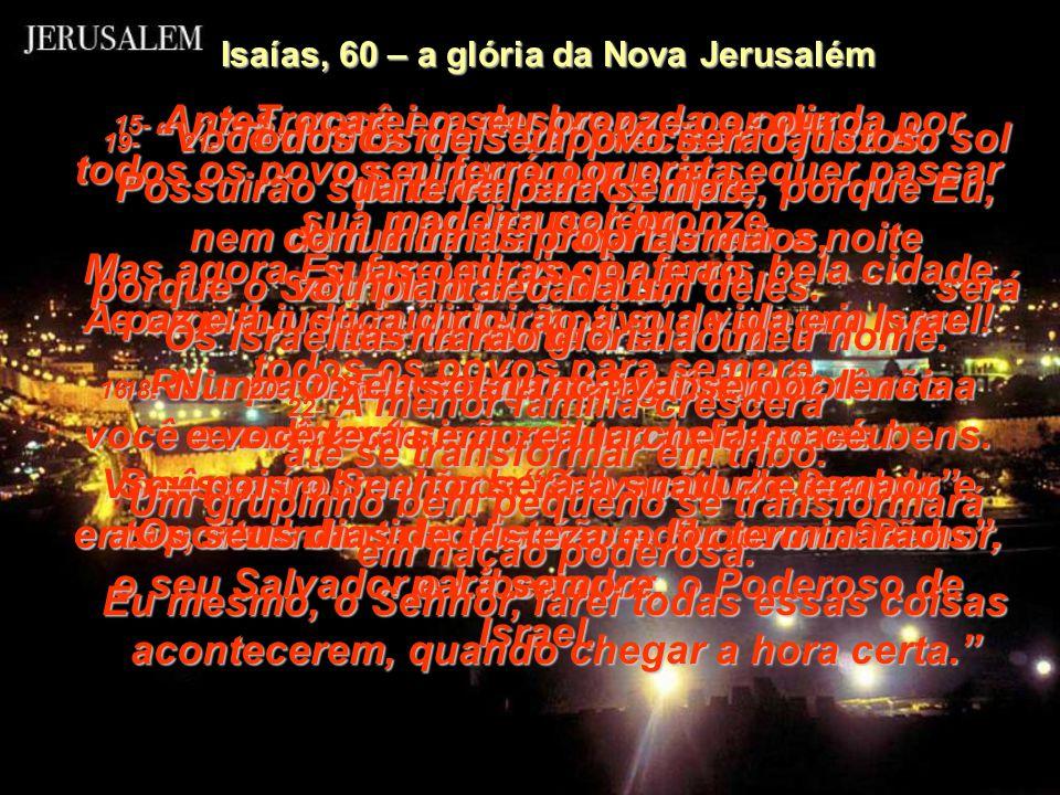 13- 13- O orgulho do Líbano – suas belas florestas de ciprestes, olmos e buxos - serão entregues a você, para enfeitar e tornar ainda mais glorioso o
