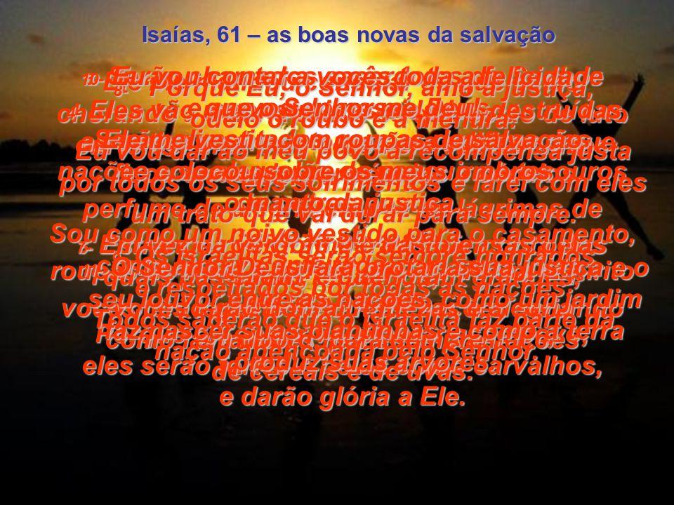 1- 1- O Espírito do Senhor Deus está sobre mim, porque o Senhor me escolheu para levar as boas notícias de salvação aos desanimados e aflitos. Ele me