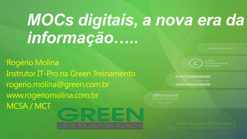 Rogério Molina Instrutor IT-Pro na Green Treinamento rogerio.molina@green.com.br www.rogeriomolina.com.br MCSA / MCT