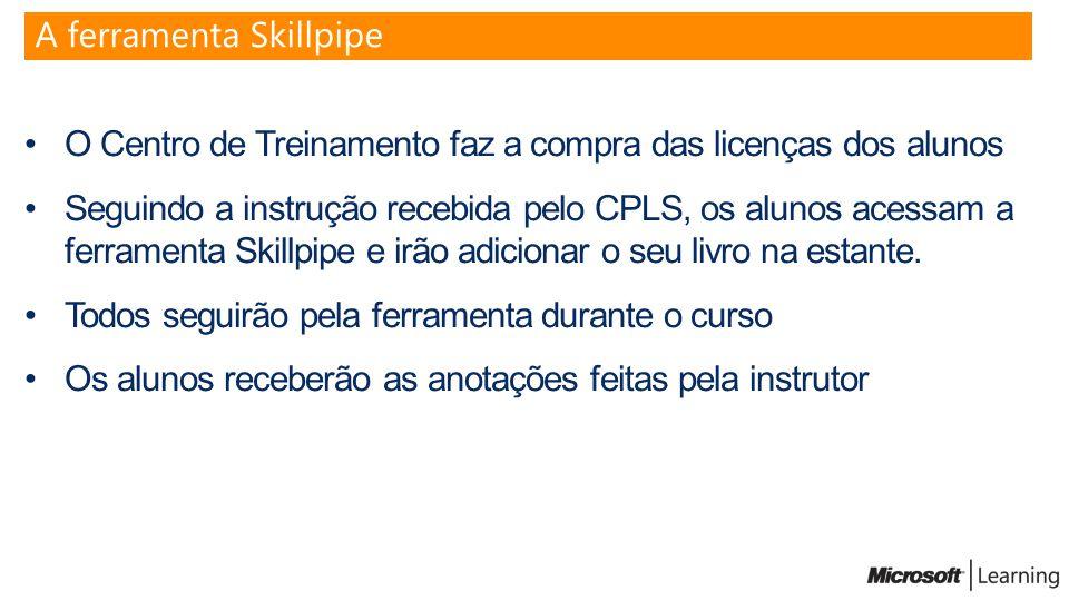 O Centro de Treinamento faz a compra das licenças dos alunos Seguindo a instrução recebida pelo CPLS, os alunos acessam a ferramenta Skillpipe e irão