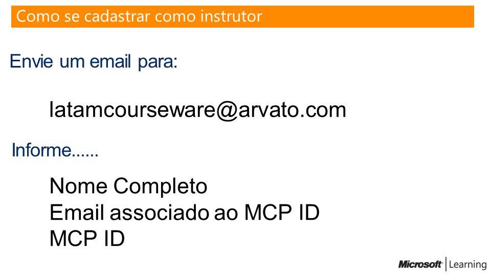 Envie um email para: Como se cadastrar como instrutor latamcourseware@arvato.com Informe...... Nome Completo Email associado ao MCP ID MCP ID