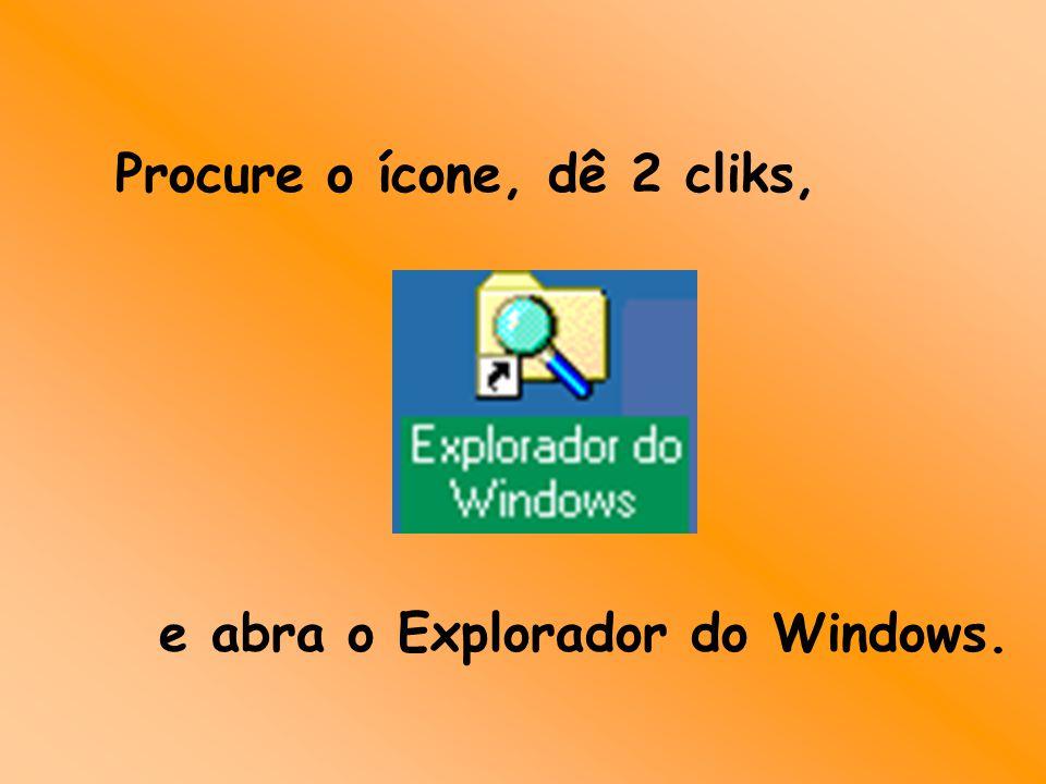 Procure o ícone, dê 2 cliks, e abra o Explorador do Windows.