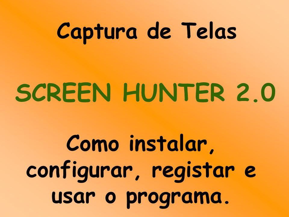 Captura de Telas Como instalar, configurar, registar e usar o programa. SCREEN HUNTER 2.0