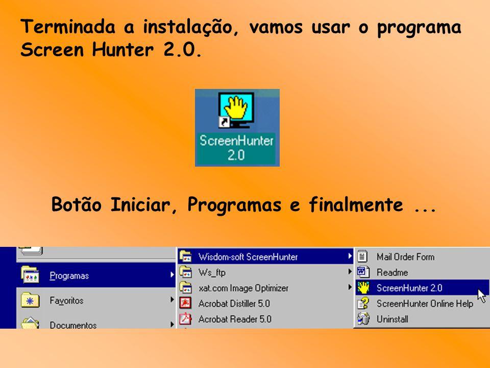 Terminada a instalação, vamos usar o programa Screen Hunter 2.0. Botão Iniciar, Programas e finalmente...