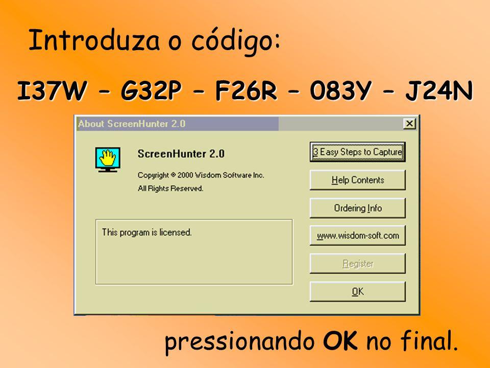 Introduza o código: I37W – G32P – F26R – 083Y – J24N pressionando OK no final.