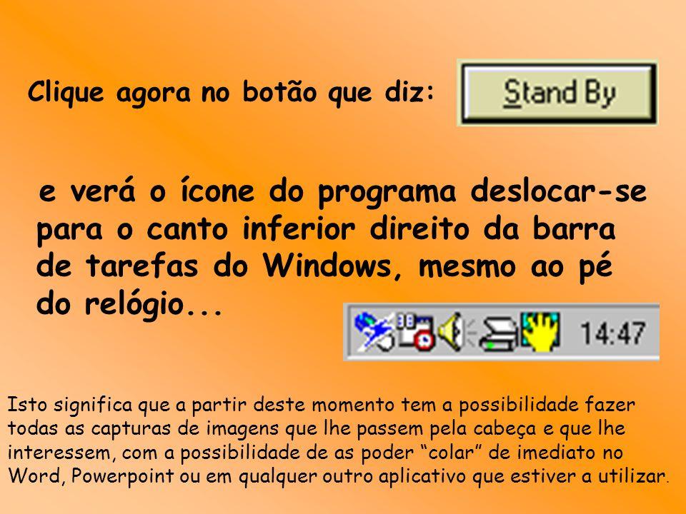 Clique agora no botão que diz: e verá o ícone do programa deslocar-se para o canto inferior direito da barra de tarefas do Windows, mesmo ao pé do rel