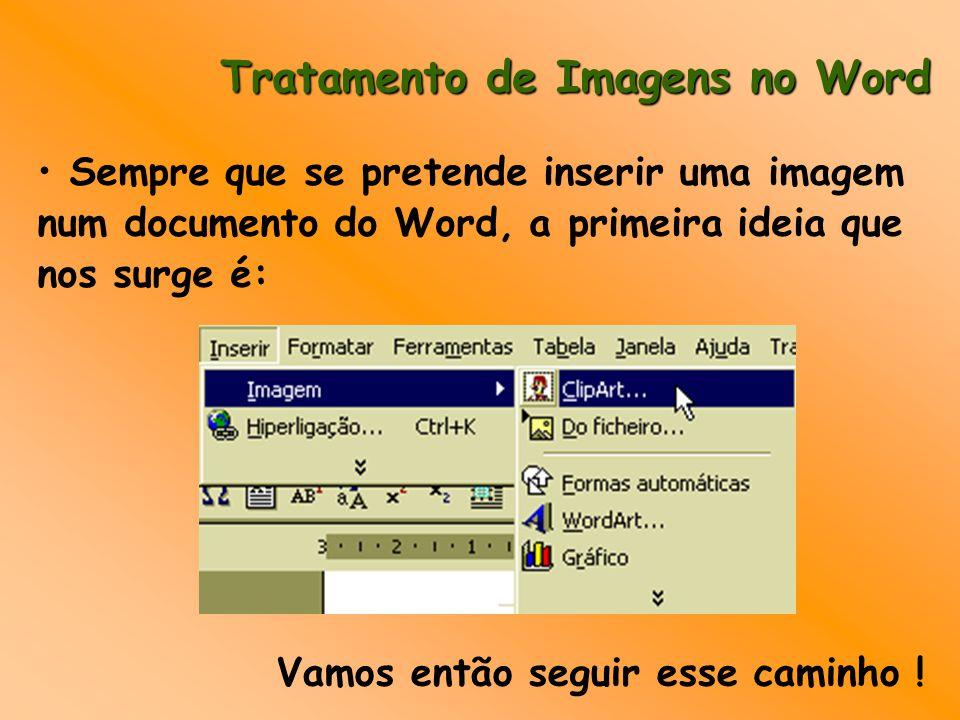 Tratamento de Imagens no Word Sempre que se pretende inserir uma imagem num documento do Word, a primeira ideia que nos surge é: Vamos então seguir esse caminho !
