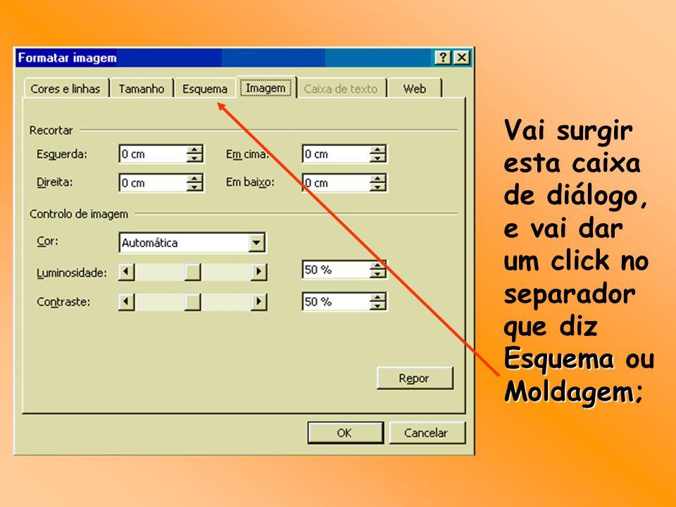 Vai surgir esta caixa de diálogo, e vai dar um click no separador que diz Esquema Esquema ou Moldagem Moldagem;