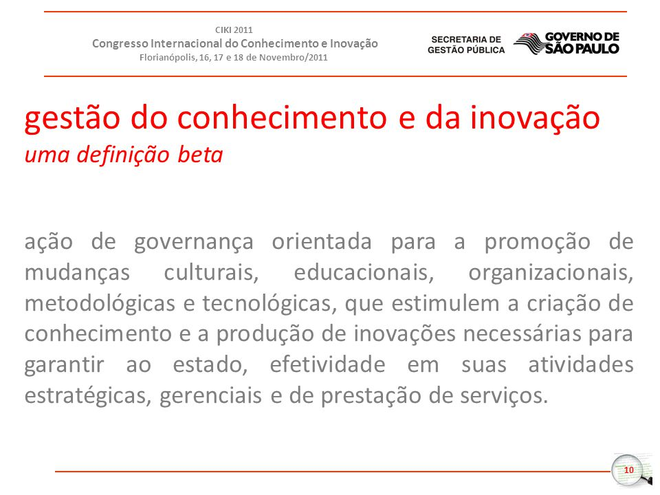 10 CIKI 2011 Congresso Internacional do Conhecimento e Inovação Florianópolis, 16, 17 e 18 de Novembro/2011 ação de governança orientada para a promoç
