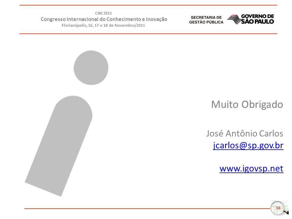 16 CIKI 2011 Congresso Internacional do Conhecimento e Inovação Florianópolis, 16, 17 e 18 de Novembro/2011 Muito Obrigado José Antônio Carlos jcarlos