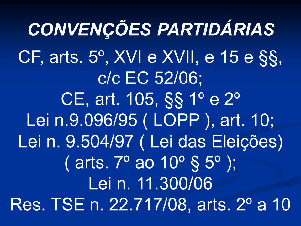 CONVENÇÕES PARTIDÁRIAS CF, arts. 5º, XVI e XVII, e 15 e §§, c/c EC 52/06; CE, art.