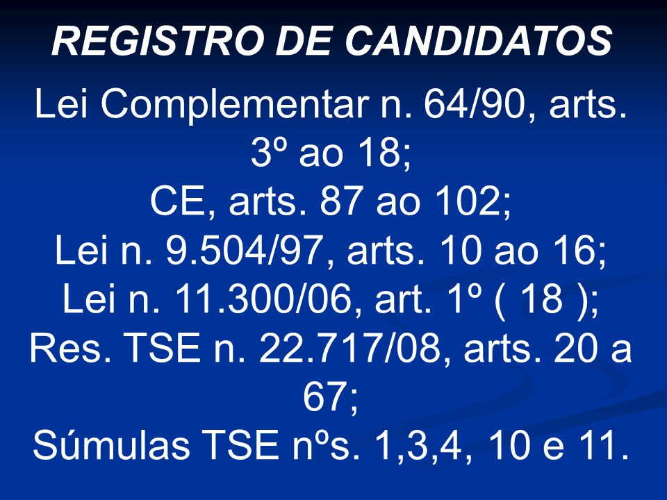 REGISTRO DE CANDIDATOS Lei Complementar n. 64/90, arts.