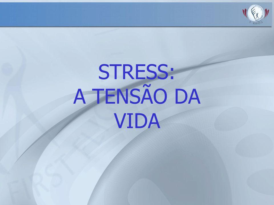 STRESS: A TENSÃO DA VIDA