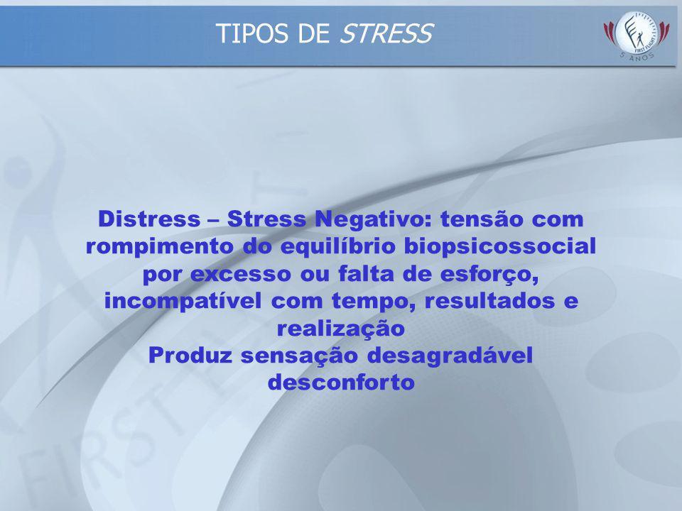 Eustress – Stress Positivo: tensão com equilíbrio entre esforço, tempo, realização e resultados Sensacão de bem estar e satisfação das necessidades TI