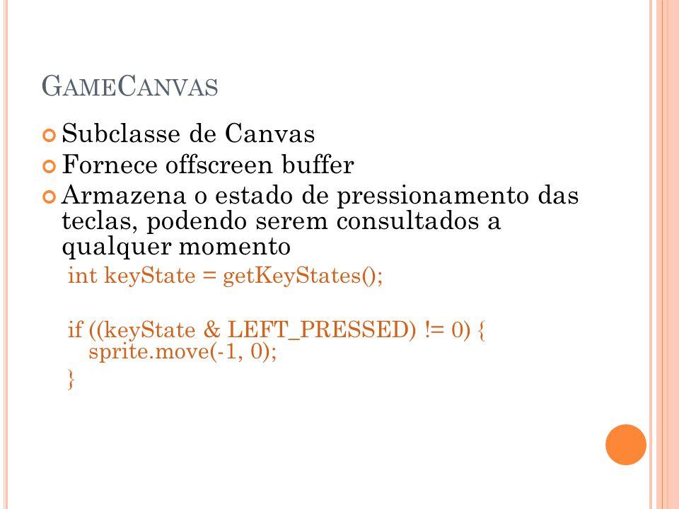 G AME C ANVAS Subclasse de Canvas Fornece offscreen buffer Armazena o estado de pressionamento das teclas, podendo serem consultados a qualquer momento int keyState = getKeyStates(); if ((keyState & LEFT_PRESSED) != 0) { sprite.move(-1, 0); }