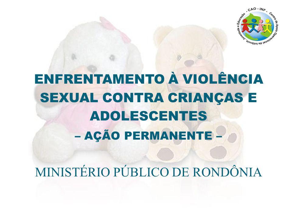 ENFRENTAMENTO À VIOLÊNCIA SEXUAL CONTRA CRIANÇAS E ADOLESCENTES – AÇÃO PERMANENTE – MINISTÉRIO PÚBLICO DE RONDÔNIA