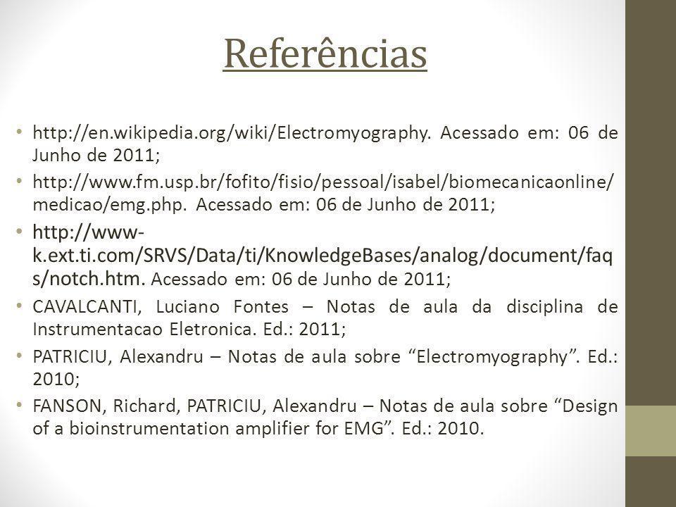 Referências http://en.wikipedia.org/wiki/Electromyography. Acessado em: 06 de Junho de 2011; http://www.fm.usp.br/fofito/fisio/pessoal/isabel/biomecan