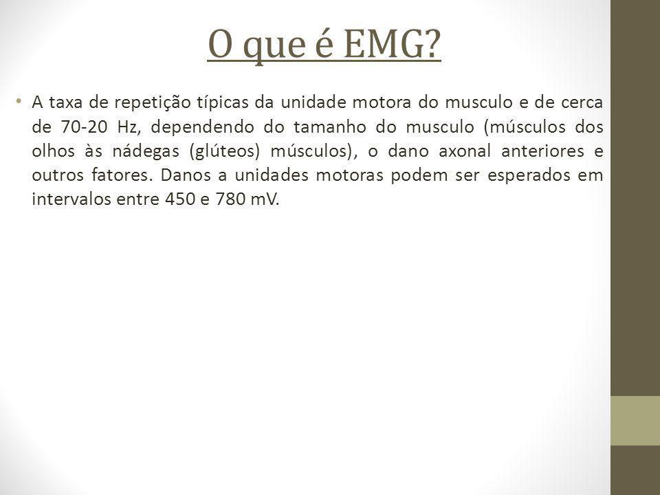 O que é EMG? A taxa de repetição típicas da unidade motora do musculo e de cerca de 70-20 Hz, dependendo do tamanho do musculo (músculos dos olhos às