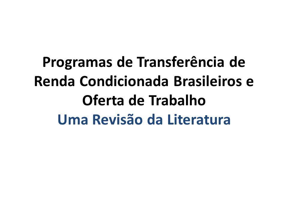 Programas de Transferência de Renda Condicionada Brasileiros e Oferta de Trabalho Uma Revisão da Literatura