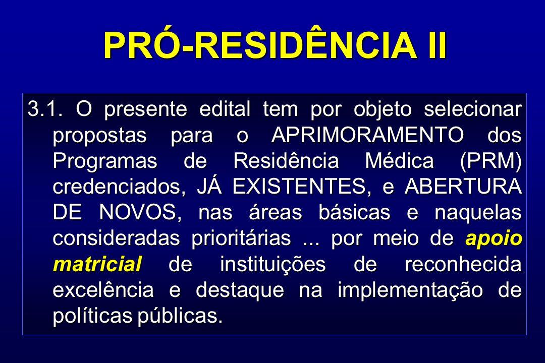 PRÓ-RESIDÊNCIA II 3.1. O presente edital tem por objeto selecionar propostas para o APRIMORAMENTO dos Programas de Residência Médica (PRM) credenciado
