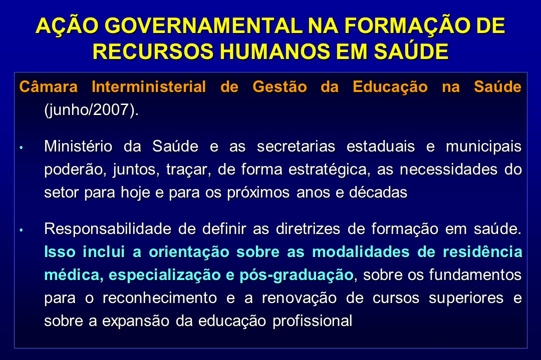 AÇÃO GOVERNAMENTAL NA FORMAÇÃO DE RECURSOS HUMANOS EM SAÚDE Câmara Interministerial de Gestão da Educação na Saúde (junho/2007). Ministério da Saúde e