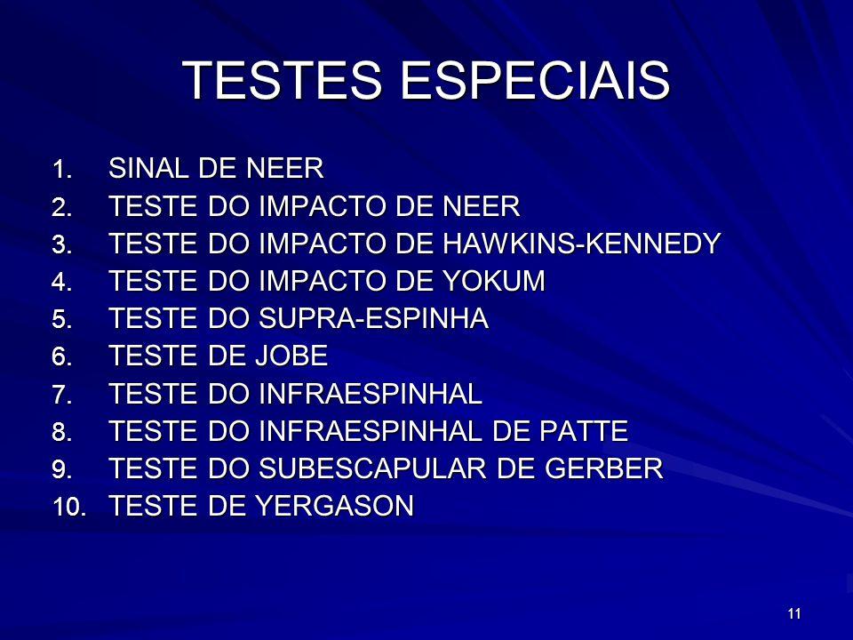 11 TESTES ESPECIAIS 1. SINAL DE NEER 2. TESTE DO IMPACTO DE NEER 3. TESTE DO IMPACTO DE HAWKINS-KENNEDY 4. TESTE DO IMPACTO DE YOKUM 5. TESTE DO SUPRA