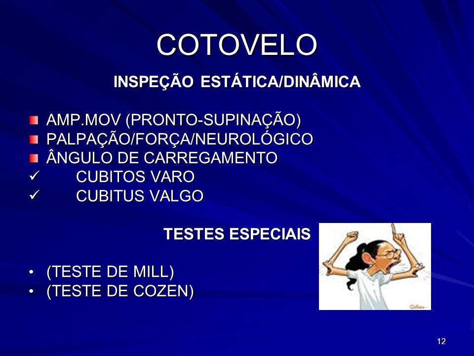 12 COTOVELO INSPEÇÃO ESTÁTICA/DINÂMICA AMP.MOV (PRONTO-SUPINAÇÃO) PALPAÇÃO/FORÇA/NEUROLÓGICO ÂNGULO DE CARREGAMENTO CUBITOS VARO CUBITOS VARO CUBITUS